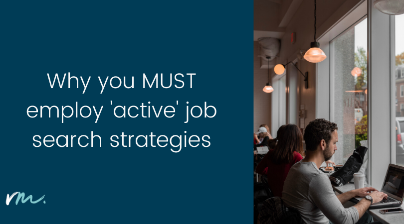 Why you MUST employ an 'active' job search strategy