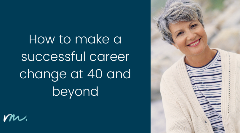 How to make a successful career change at 40 and beyond
